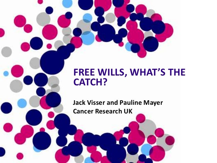 FREE WILLS, WHAT'S THECATCH?Jack Visser and Pauline MayerCancer Research UK