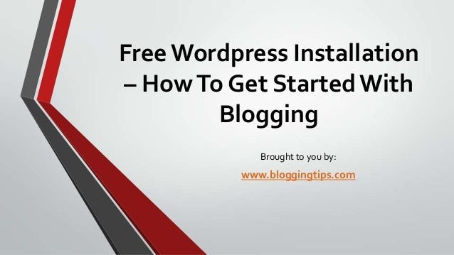 Free Wordpress Installation – How To Get Started With Blogging