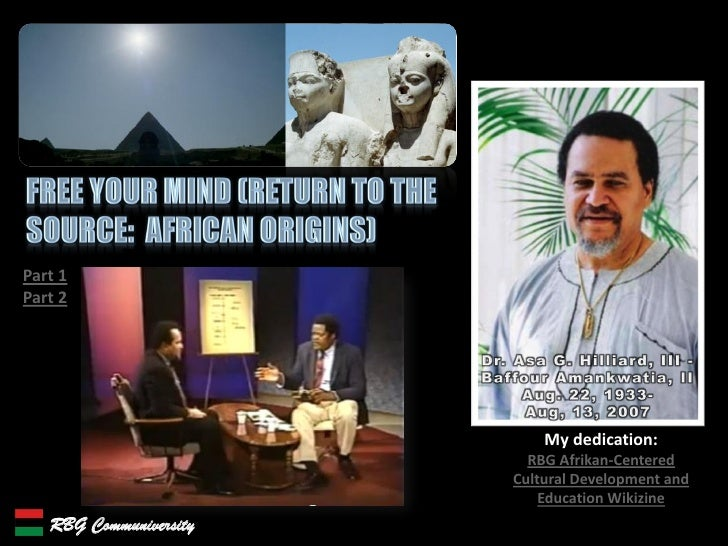 Free Your Mind (Return to the Source- African Origins, Dr. Asa G. Hilliard, III