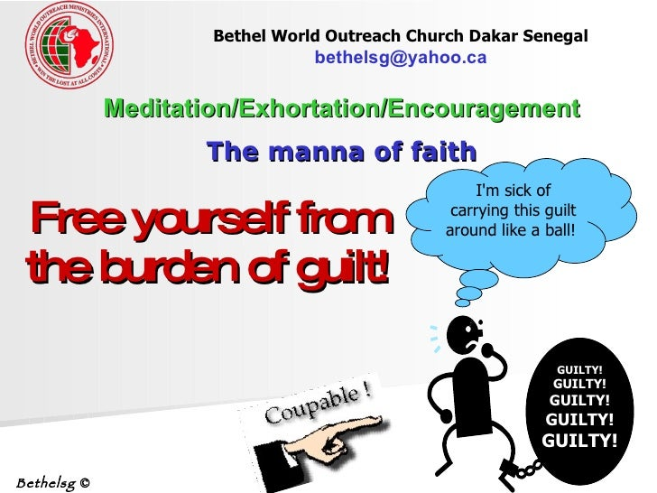 Free yourself from the burden of guilt! Meditation/Exhortation/Encouragement The manna of faith Bethel World Outreach Chur...