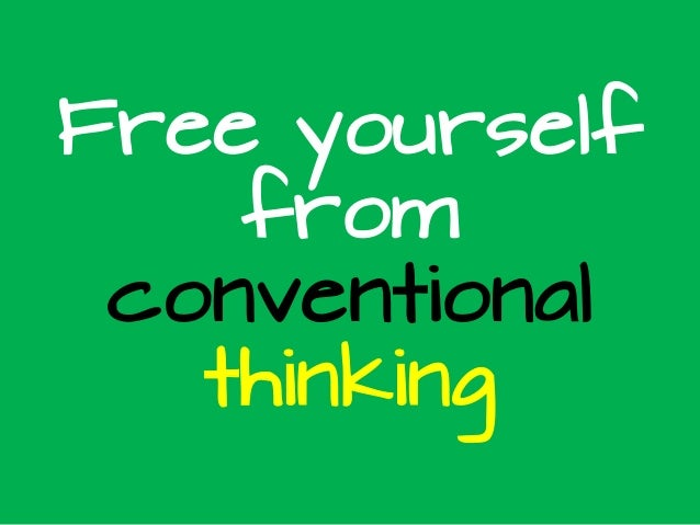 Free yourselffromconventionalthinking