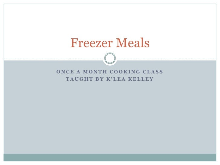 Once A Month Cooking Class<br />Taught by K'Lea Kelley<br />Freezer Meals<br />