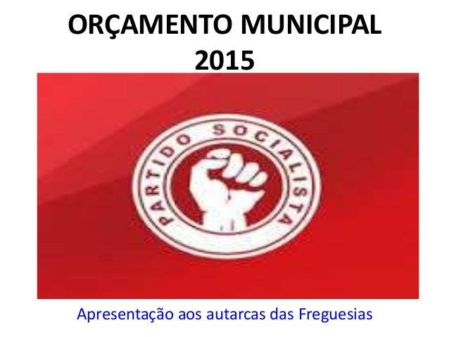 ORÇAMENTO MUNICIPAL  2015  Apresentação aos autarcas das Freguesias