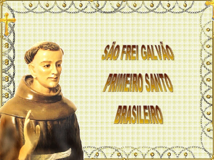 SÃO FREI GALVÃO BRASILEIRO PRIMEIRO SANTO