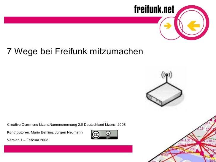 7 Wege bei Freifunk mitzumachen     Creative Commons LizenzNamensnennung 2.0 Deutschland Lizenz, 2008  Kontributoren: Mari...