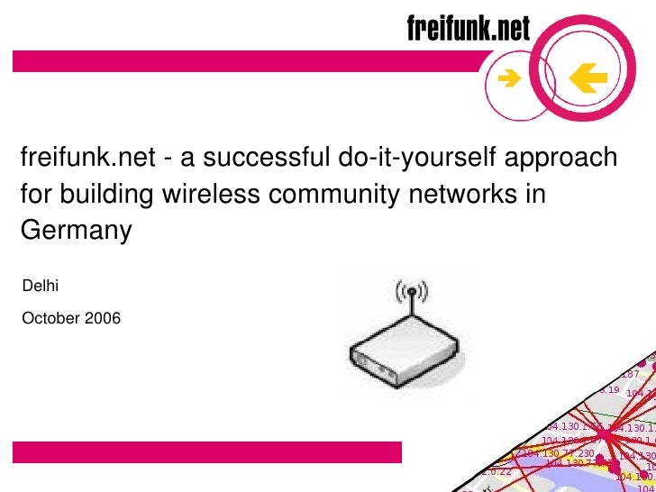 freifunk.net ­ a successful do­it­yourself approach  for building wireless community networks in  Germany  Delhi October 2006