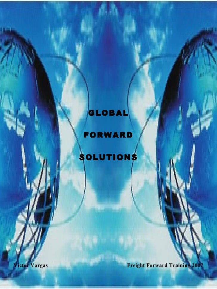 <ul><li>GLOBAL </li></ul><ul><li>FORWARD </li></ul><ul><li>SOLUTIONS </li></ul><ul><li>Victor Vargas   Freight Forward Tra...