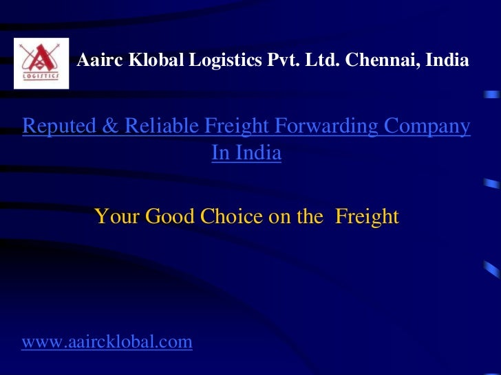 Aairc Klobal Logistics Pvt. Ltd. Chennai, IndiaReputed & Reliable Freight Forwarding Company                    In India  ...