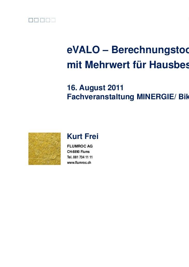 Die Naturkraft aus Schweizer SteineVALO – Berechnungstoolmit Mehrwert für Hausbesitzer16. August 2011Fachveranstaltung MIN...