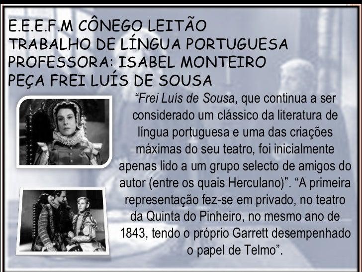 """E.E.E.F.M CÔNEGO LEITÃOTRABALHO DE LÍNGUA PORTUGUESAPROFESSORA: ISABEL MONTEIROPEÇA FREI LUÍS DE SOUSA              """"Frei ..."""