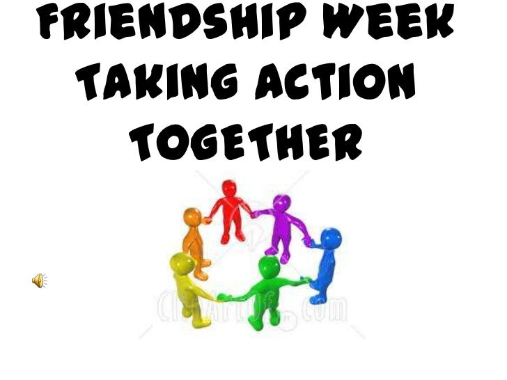 Friendship WeekTaking Action TOGETHER<br />