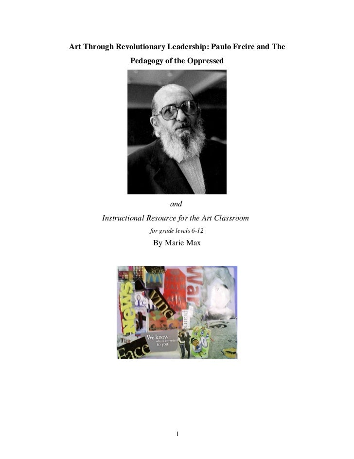 Art Through Revolutionary Leadership: Paulo Freire and The                Pedagogy of the Oppressed                       ...