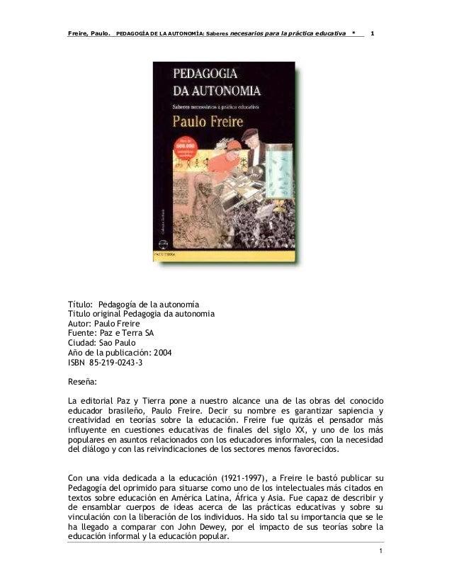 Freire, Paulo. PEDAGOGÍA DE LA AUTONOMÍA: Saberes necesarios para la práctica educativa * 11Título: Pedagogía de la autono...