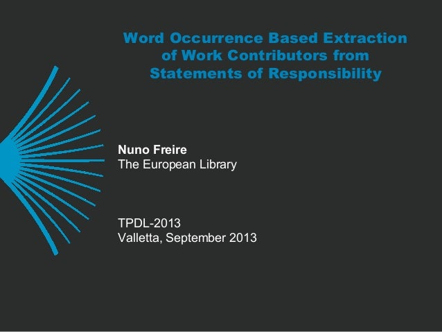 Word Occurrence Based Extraction of Work Contributors from Statements of Responsibility  Nuno Freire The European Library ...
