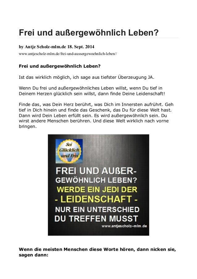 Frei und außergewöhnlich Leben?  by Antje Scholz-mlm.de 18. Sept. 2014  www.antjescholz-mlm.de/frei-und-aussergewoehnlich-...