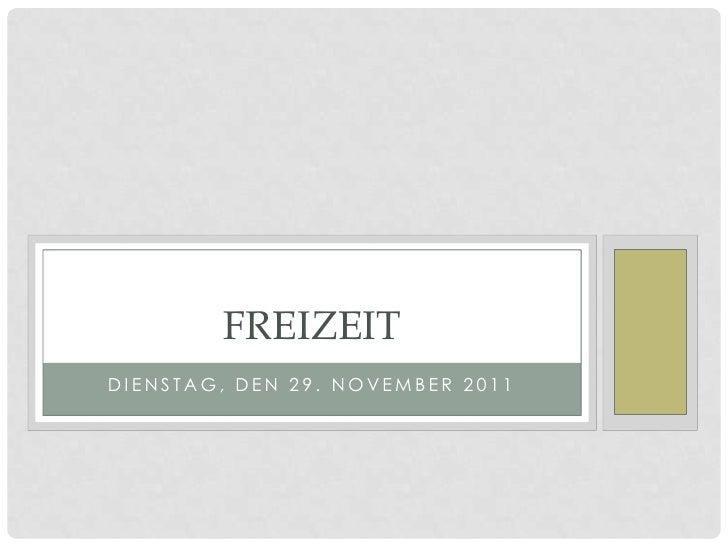 FREIZEITDIENSTAG, DEN 29. NOVEMBER 2011