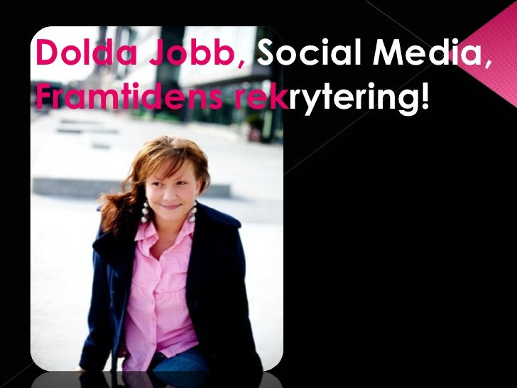 <ul><li>Dolda Jobb,  Social Media,  Framtidens   rek rytering! </li></ul>