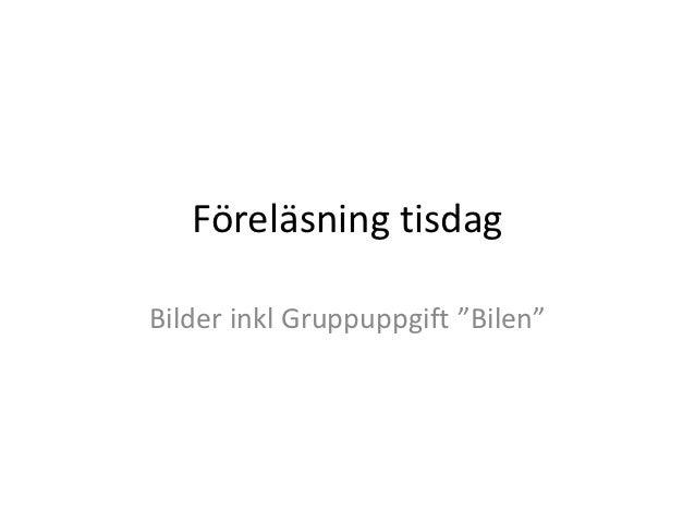 """Föreläsning tisdagBilder inkl Gruppuppgift """"Bilen"""""""