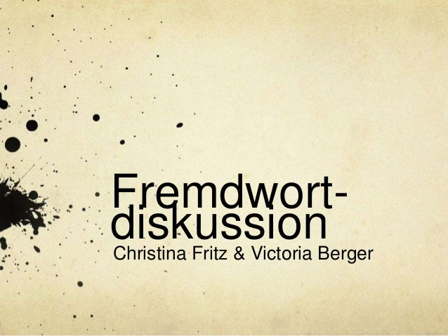 Fremdwort-diskussionChristina Fritz & Victoria Berger