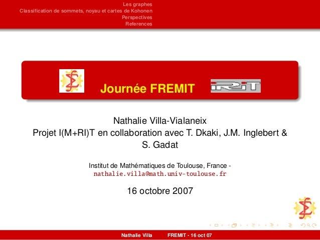 Les graphes Classification de sommets, noyau et cartes de Kohonen Perspectives References Journée FREMIT Nathalie Villa-Via...