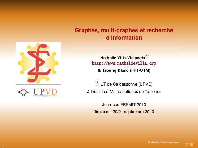 Graphes, multi-graphes et recherche d'information Nathalie Villa-Vialaneix http://www.nathalievilla.org & Taoufiq Dkaki (IR...