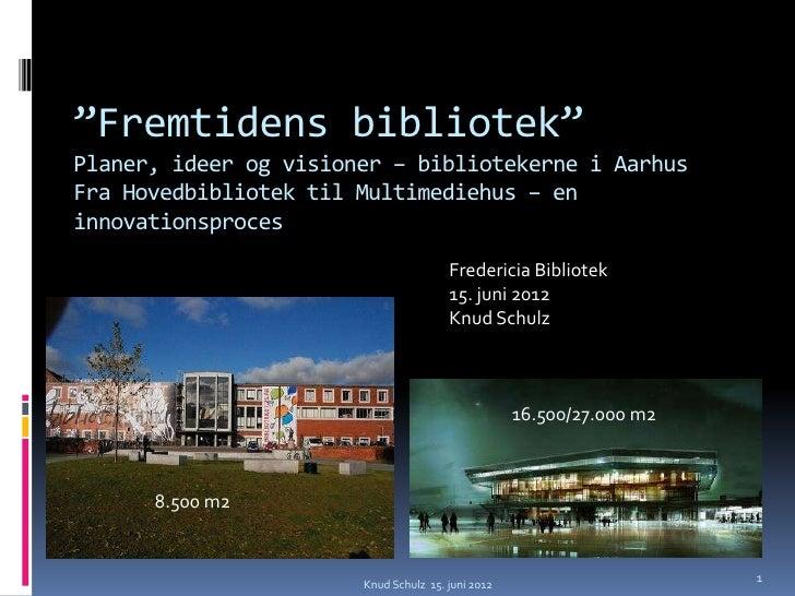 Fremtidens bibliotek fra hovedbibliotek til multimediehus fredericia 15.6.12