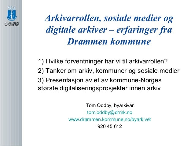 Arkivarrollen, sosiale medier og  digitale arkiver – erfaringer fra        Drammen kommune1) Hvilke forventninger har vi t...