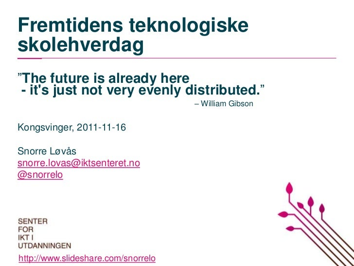 """Fremtidens teknologiskeskolehverdag""""The future is already here - its just not very evenly distributed.""""                   ..."""