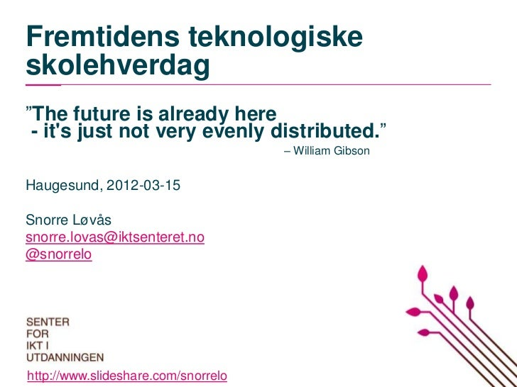 "Fremtidens teknologiskeskolehverdag""The future is already here - its just not very evenly distributed.""                   ..."