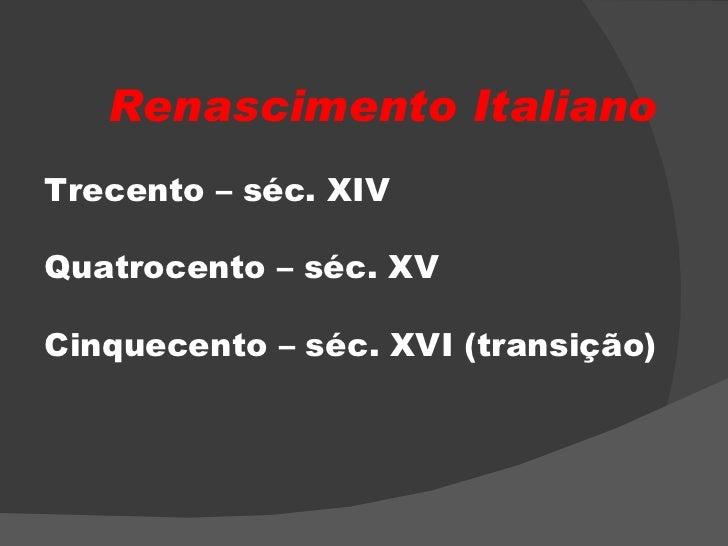 Renascimento Italiano Trecento – séc. XIV Quatrocento – séc. XV  Cinquecento – séc. XVI (transição)
