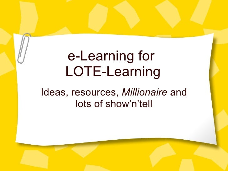 e-Learning for  LOTE-Learning Ideas, resources,  Millionaire  and lots of show'n'tell