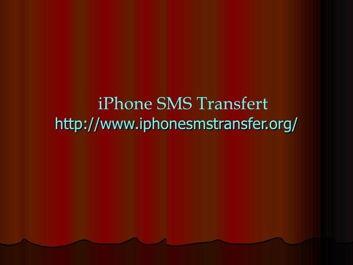http://www.iphonesmstransfer.org/ iPhone SMS Transfert