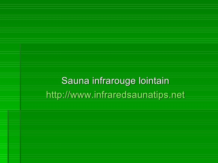 <ul><li>Sauna infrarouge lointain </li></ul><ul><li>http://www.infraredsaunatips.net </li></ul>