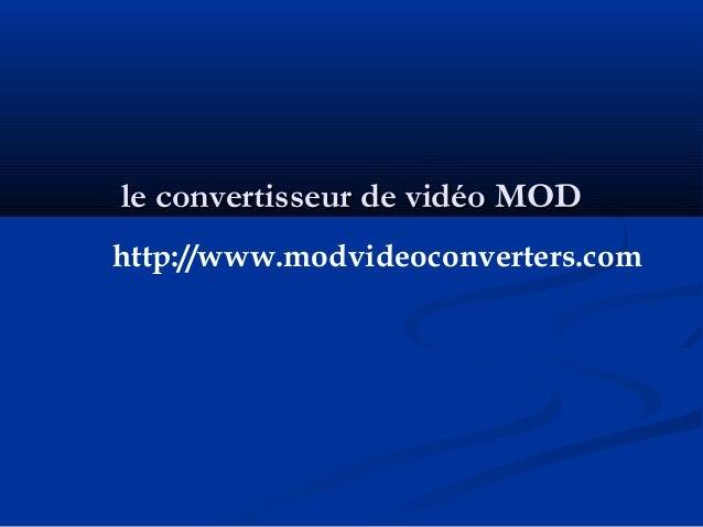 le convertisseur de vidéo MODle convertisseur de vidéo MOD http://www.modvideoconverters.com