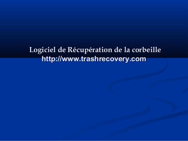Logiciel de Récupération de la corbeilleLogiciel de Récupération de la corbeille http://www.trashrecovery.comhttp://www.tr...