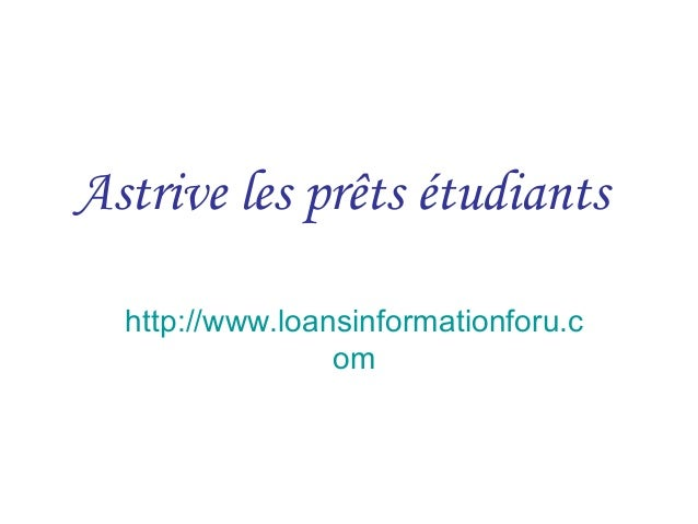 Astrive les prêts étudiants http://www.loansinformationforu.c om