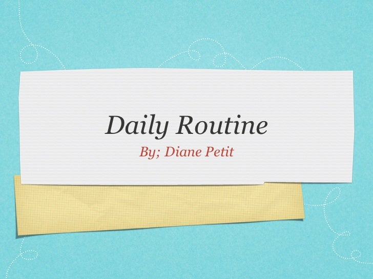 Daily Routine  By; Diane Petit