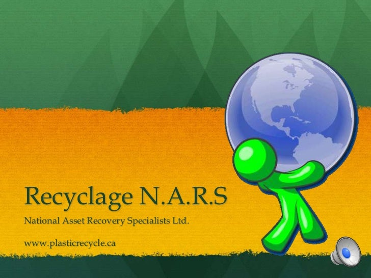 Recyclage N.A.R.SNational Asset Recovery Specialists Ltd.www.plasticrecycle.ca