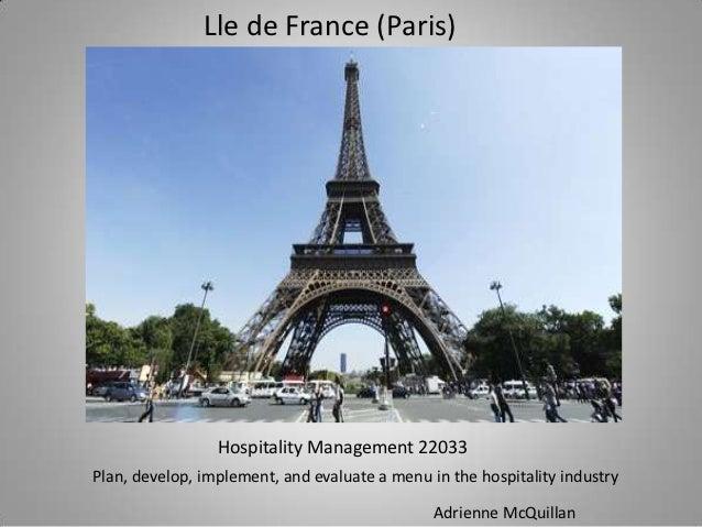 Lle de France (Paris)                 Hospitality Management 22033Plan, develop, implement, and evaluate a menu in the hos...