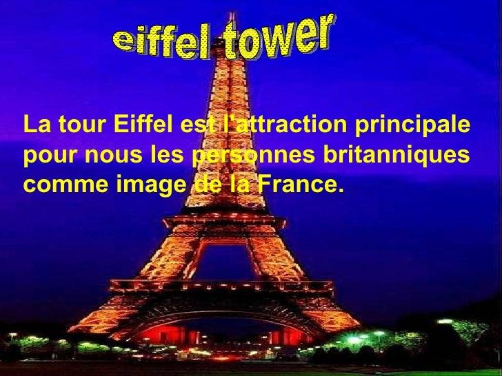 eiffel tower La tour Eiffel est l'attraction principale pour nous les personnes britanniques comme image de la France.