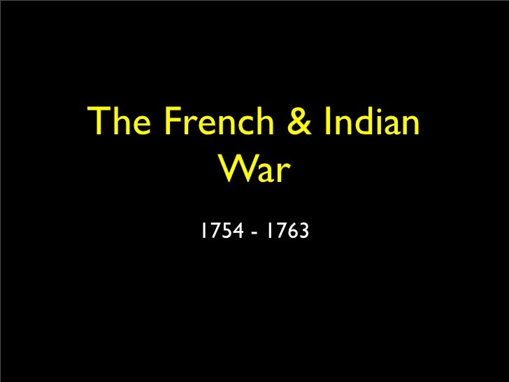 The French & Indian        War       1754 - 1763