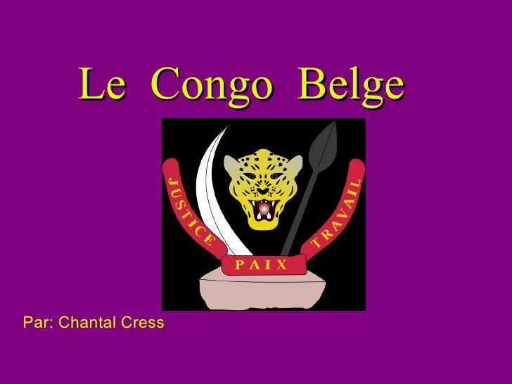 Le Congo Belge Par: Chantal Cress