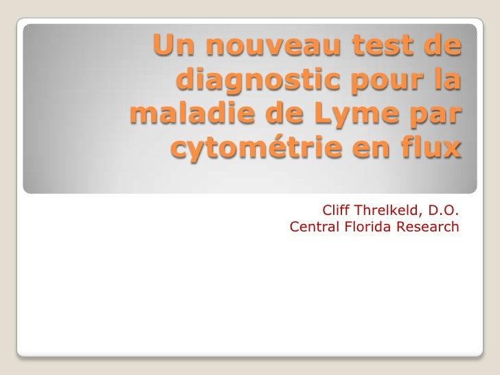 Un nouveau test de diagnostic pour la maladie de Lyme par cytométrie en flux<br />Cliff Threlkeld, D.O.<br />Central Flori...
