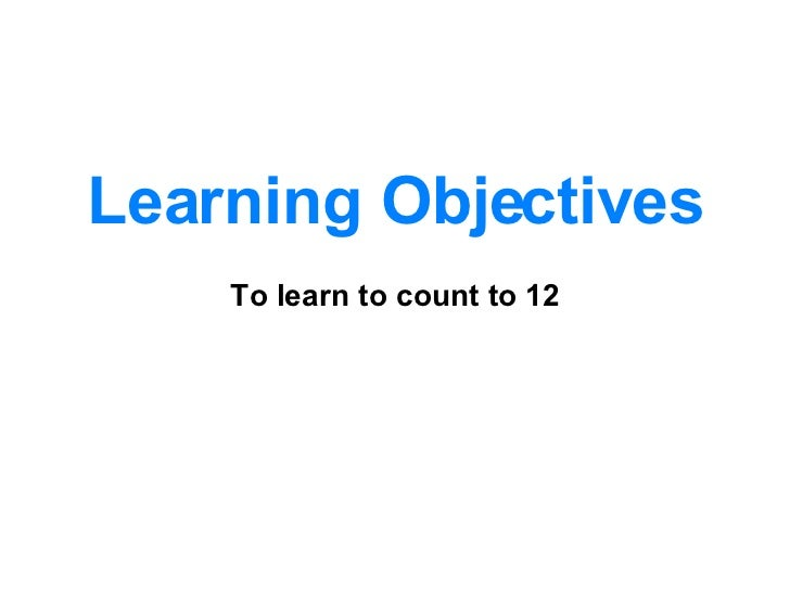 Learning Objectives To learn to count to 12
