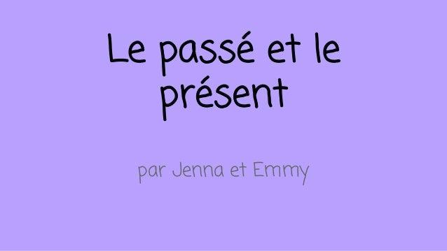 Le passé et le présent par Jenna et Emmy
