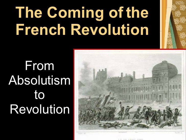 The Coming of the French Revolution From Absolutism to Revolution