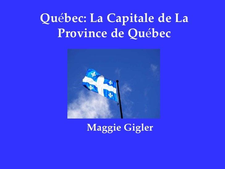 Québec: La Capitale de La Province de Québec<br />Maggie Gigler<br />