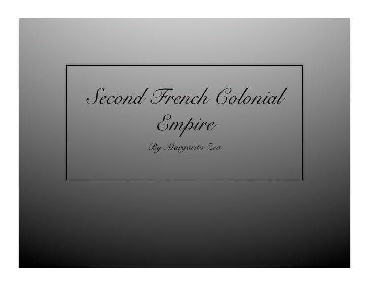Second French Colonial        Empire!       By Margarito Zea!
