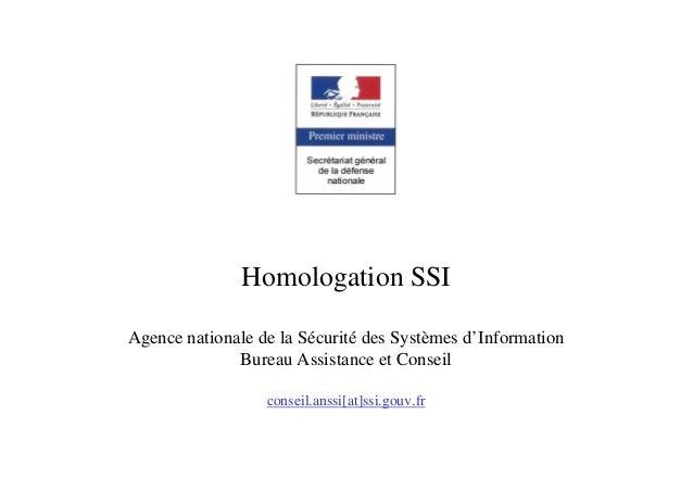 Homologation SSI Agence nationale de la Sécurité des Systèmes d'Information Bureau Assistance et Conseil conseil.anssi[at]...