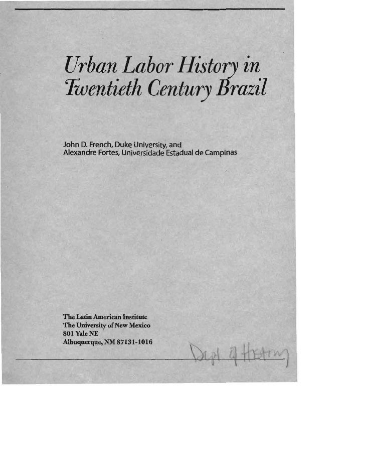 Urban Labor History in ·Twentieth Century BrazilJohn D. French, Duke University, andAlexandre Fortes, Universidade Estadua...